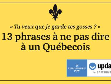 13 phrases à ne pas dire à un Québecois