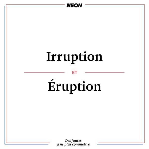 Irruption et éruption