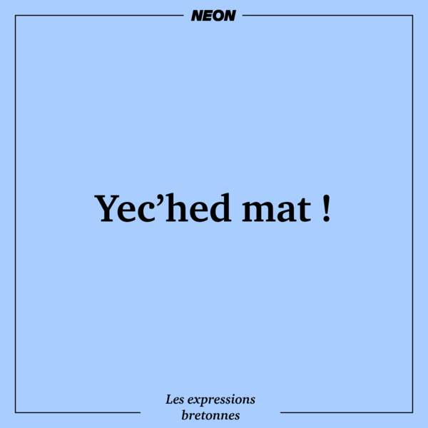 Yec'hed mat!