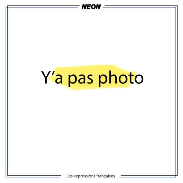 Y'a pas photo