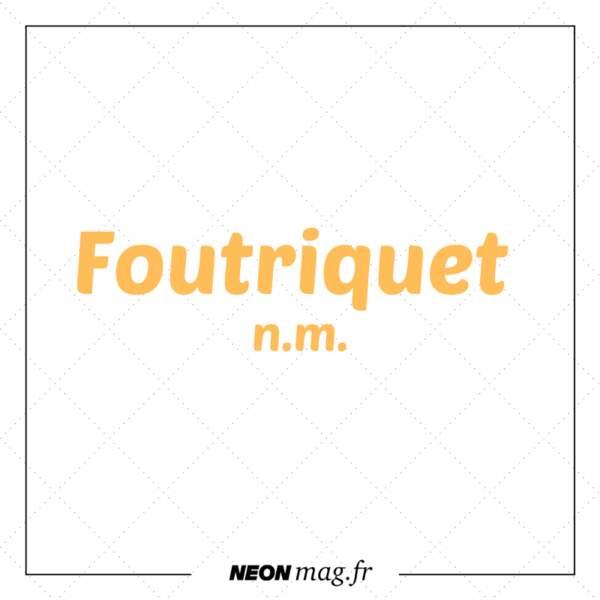 Foutriquet n. m.