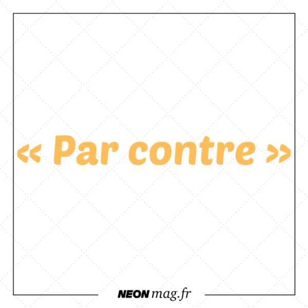 « Par contre »