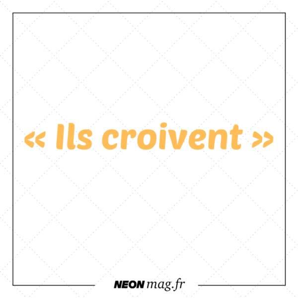 « Ils croivent »