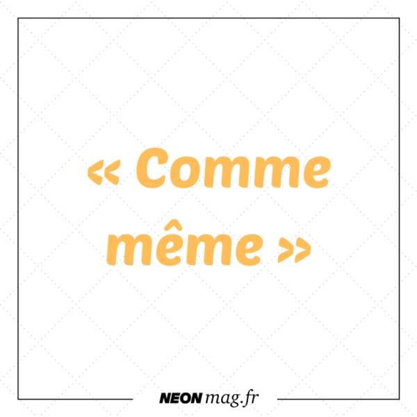 « Comme même »