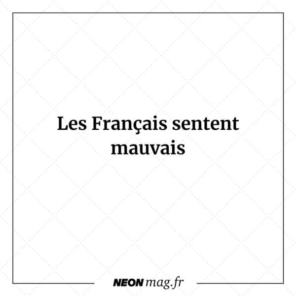 Les français sentent mauvais