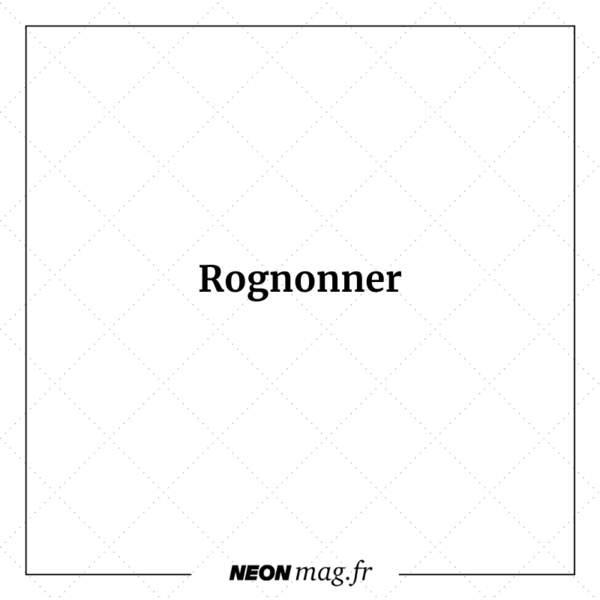 Rognonner