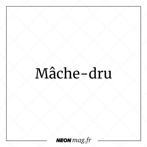 Mâche-dru