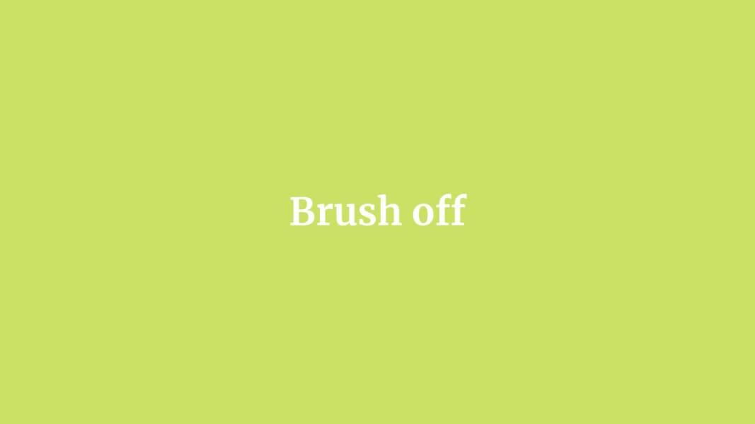 Brush off