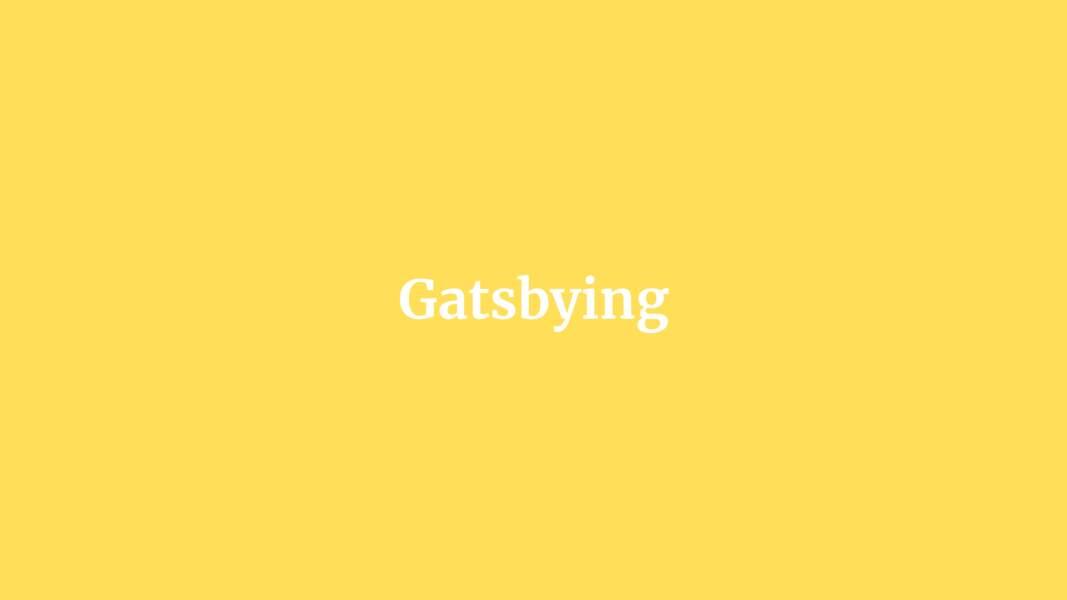 Gatsbying