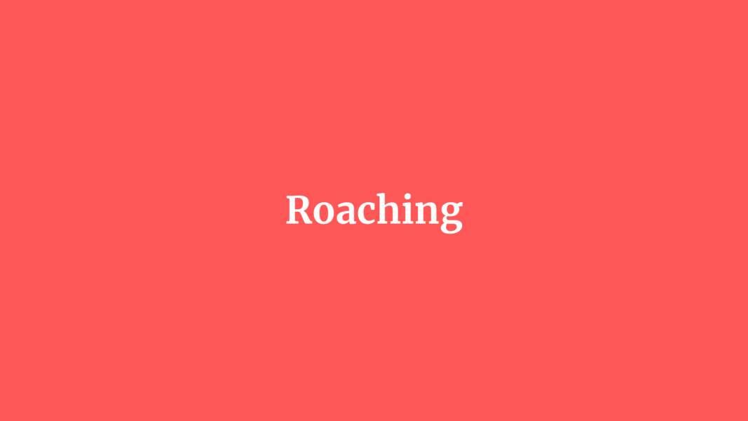Roaching
