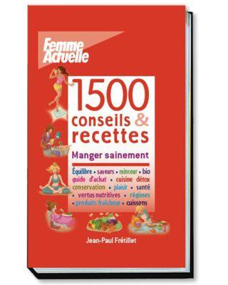 LIVRE - 1500 RECETTES ET ASTUCES MANGER SAINEMENT - FAC 13,40€