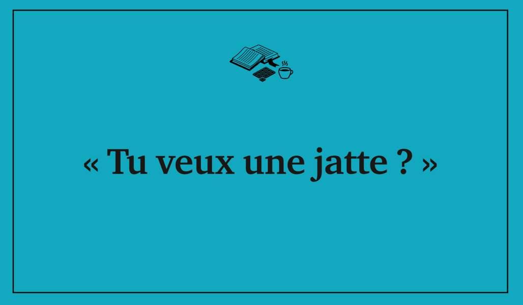 Jatte = tasse de café