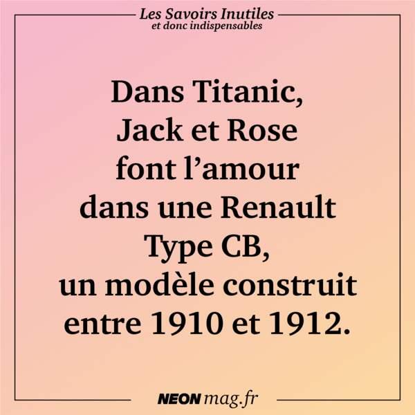 Dans Titanic, Jack et Rose font l'amour dans une Renault Type CB, un modèle construit entre 1910 et 1912