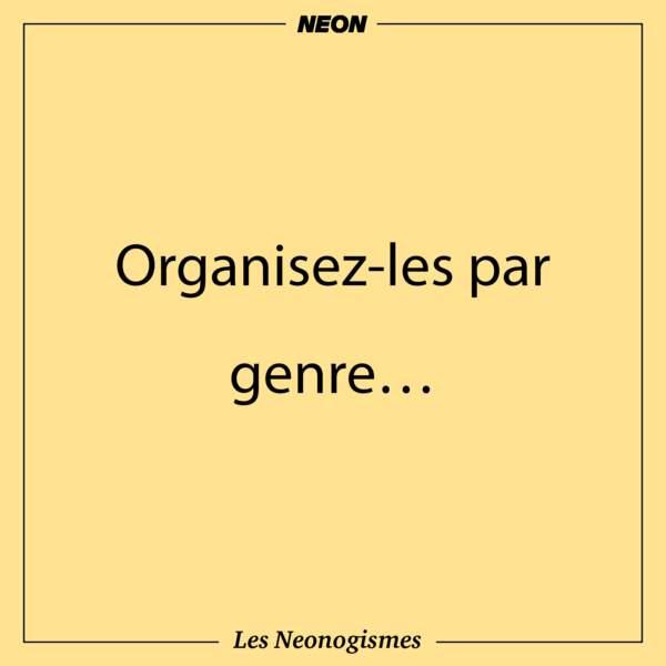 Organisez-les par genre…