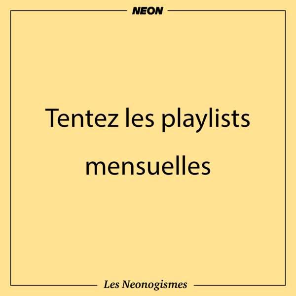 Tentez les playlists mensuelles
