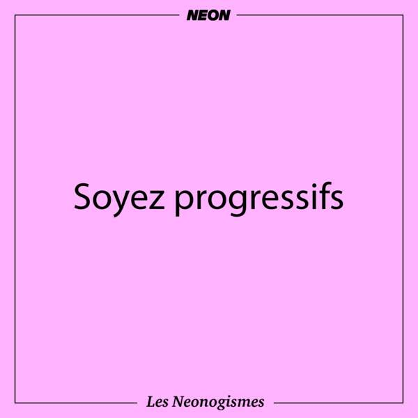 Soyez progressifs