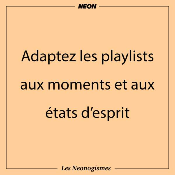 Adaptez les playlists aux moments et aux états d'esprit