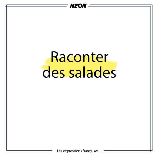 Raconter des salades