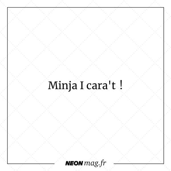 Minja I cara't !