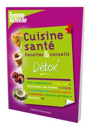 Cuisine santé recettes et conseils détox