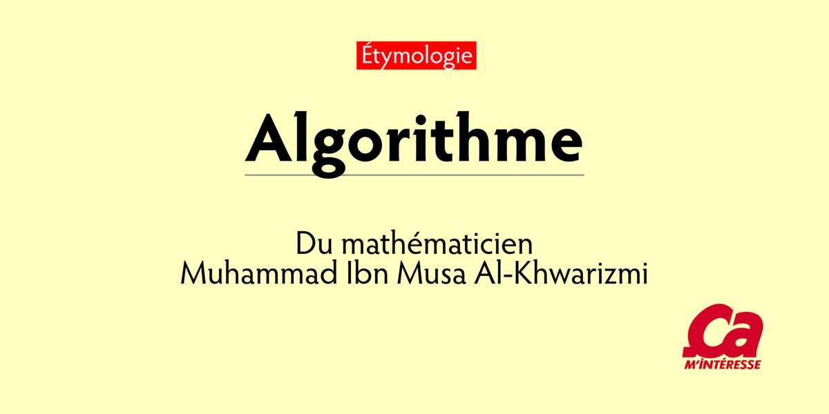 Algorithme, d'après le mathématicien Muhammad Ibn Musa Al-Khwarizmi