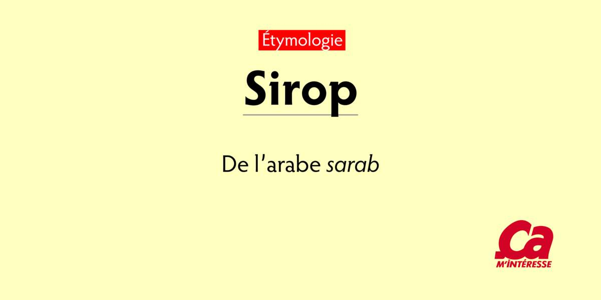 "Sirop, de l'arabe sarab, ""potion"""