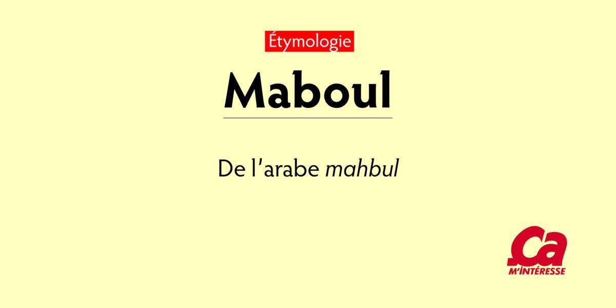 """Maboul, de l'arabe mahbul, """"fou, stupide, idiot"""""""