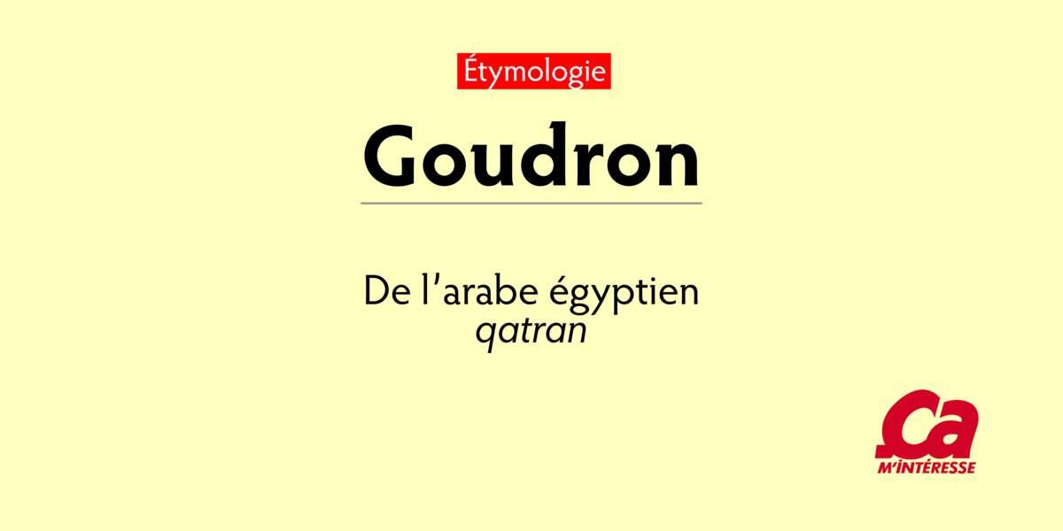 Goudron, de l'arabe qatran, le goudron naturel