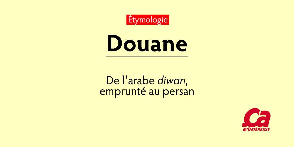Douane, de l'arabe diwan, lieu de perception des droits de douane