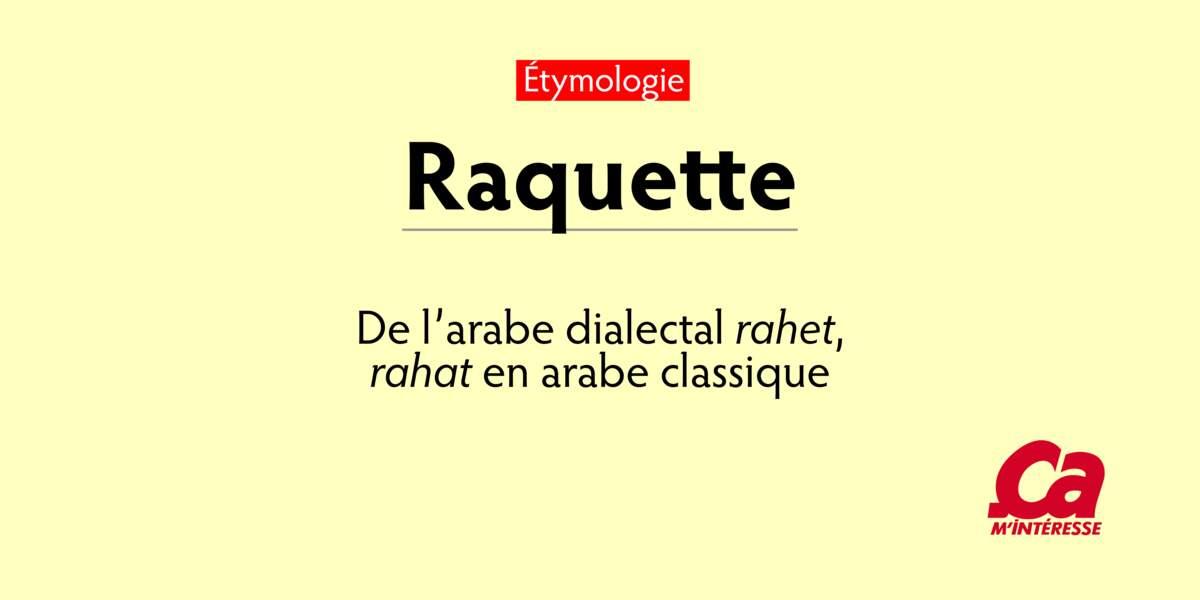 """Raquette, de l'arabe rahet, """"paume de la main"""""""