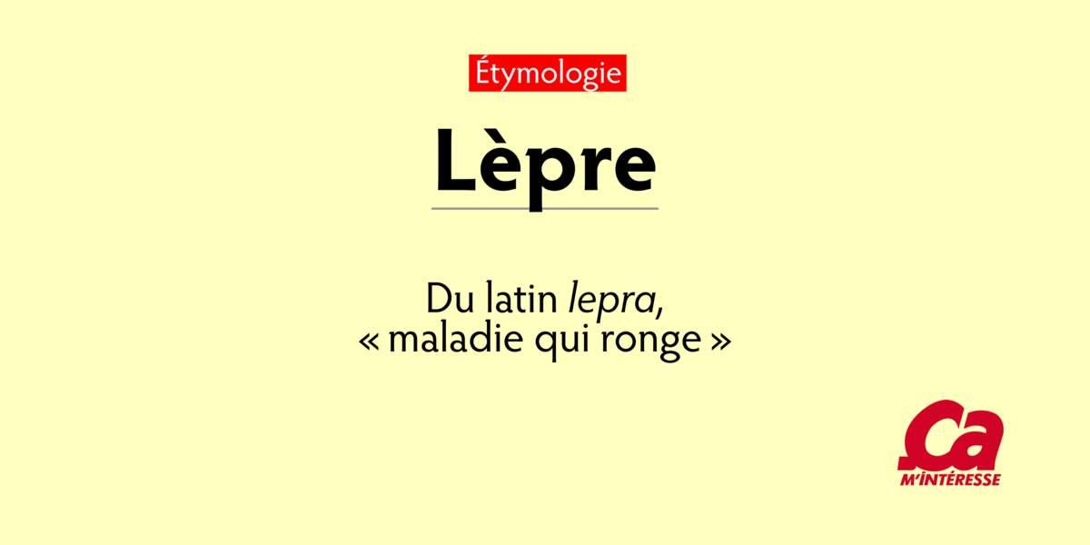 "Lèpre, du latin lepra, ""maladie qui ronge"""
