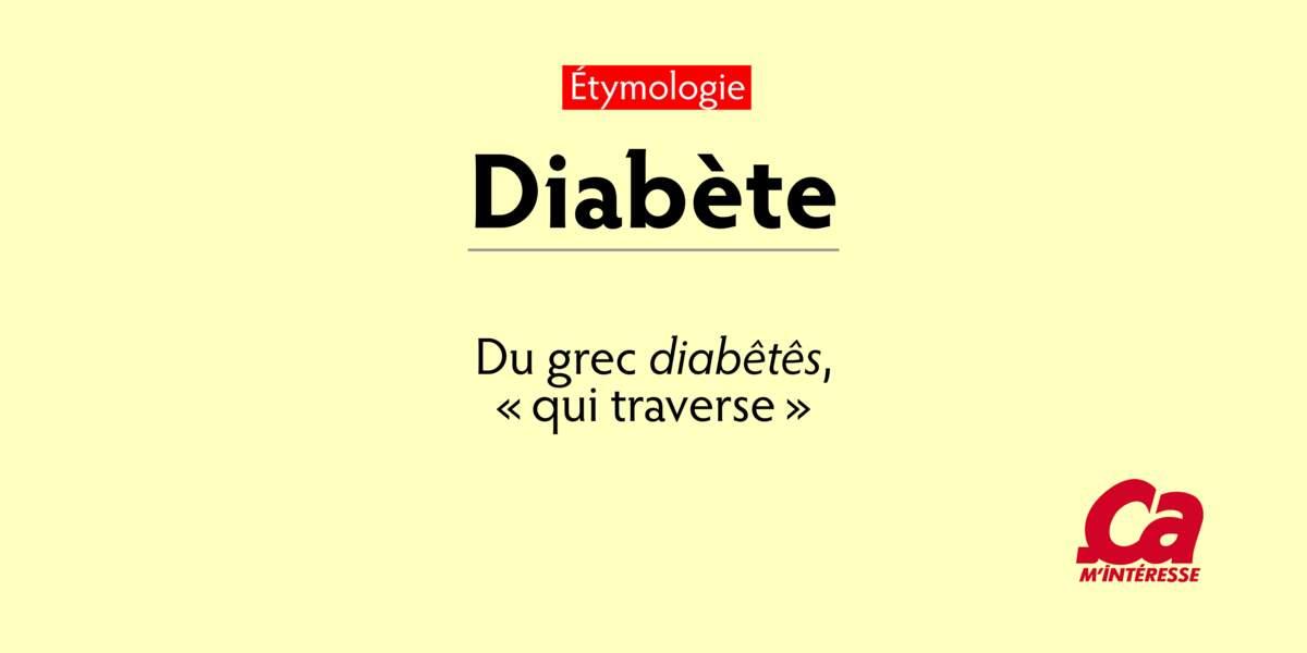 """Diabète, du grec diabêtês, """"qui traverse"""""""