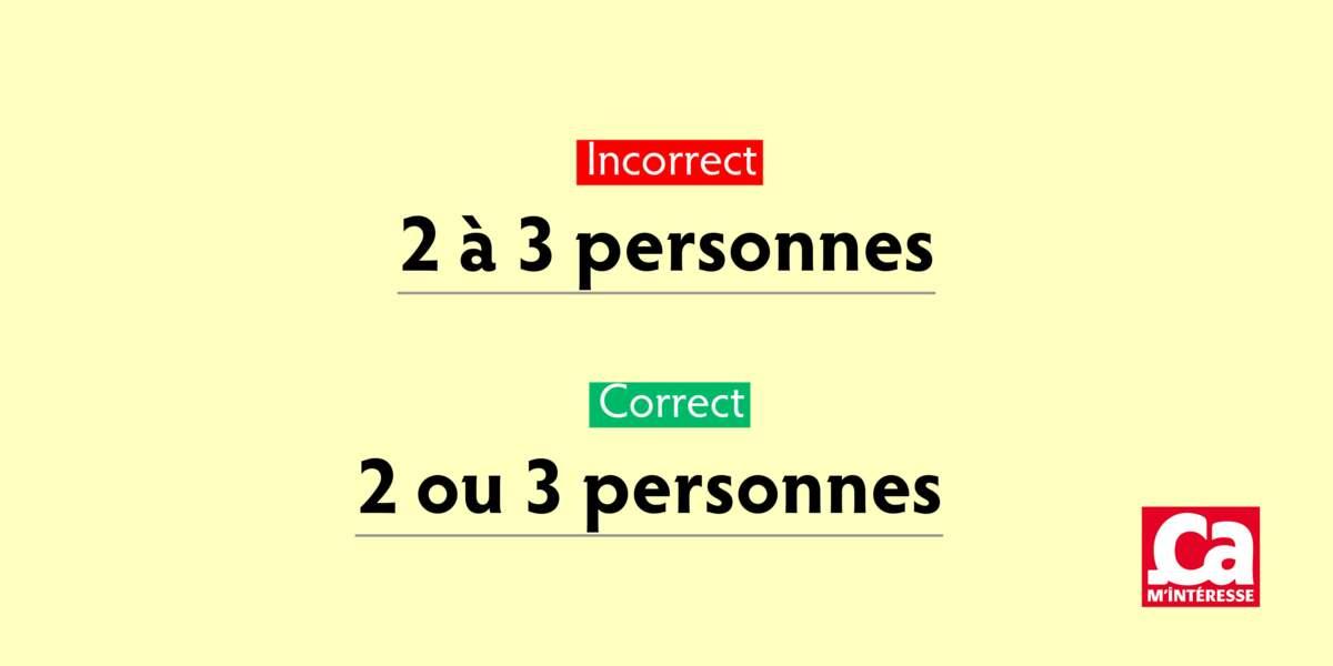 Ne dites pas : 2 à 3 personnes. Dites : 2 ou 3 personnes