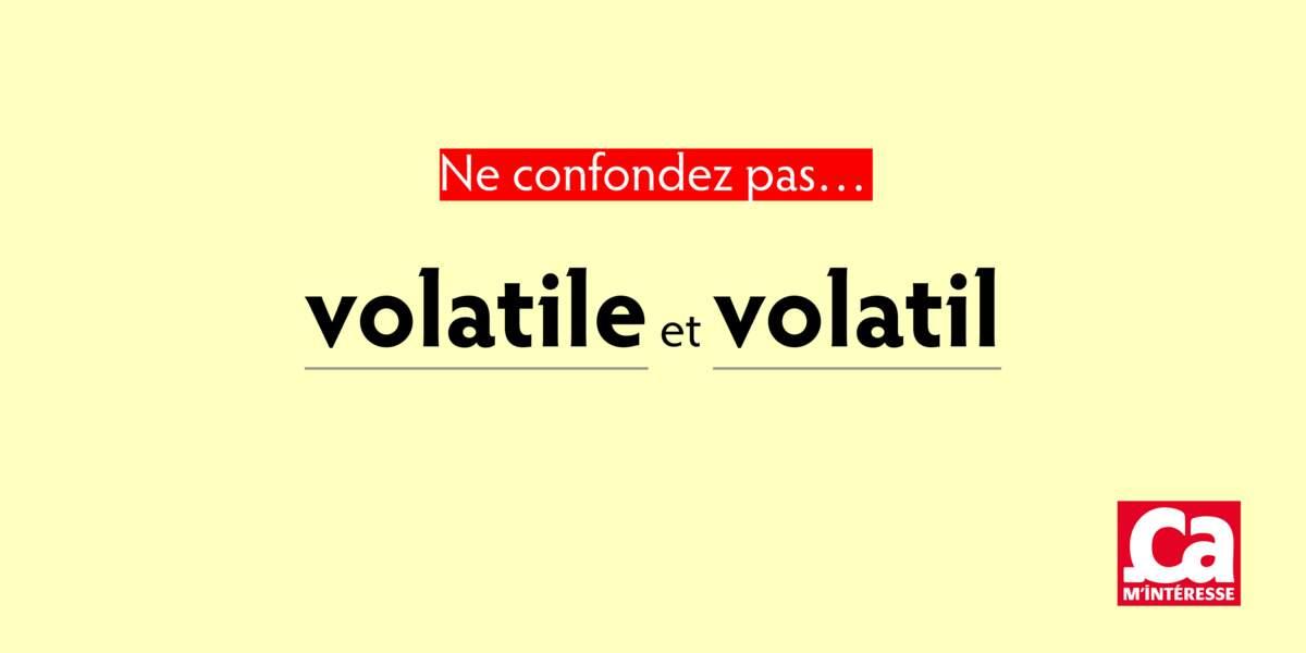Volatile et volatil