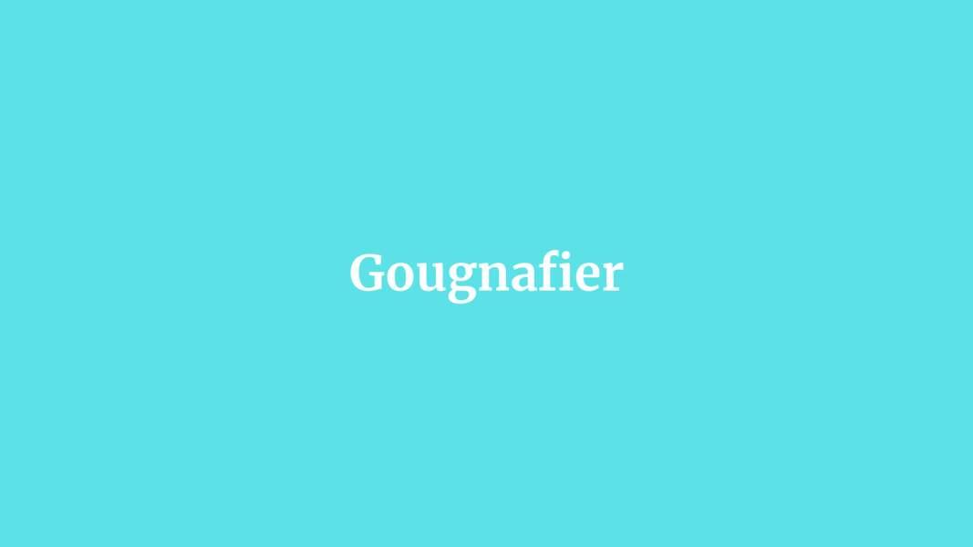 Gougnafier