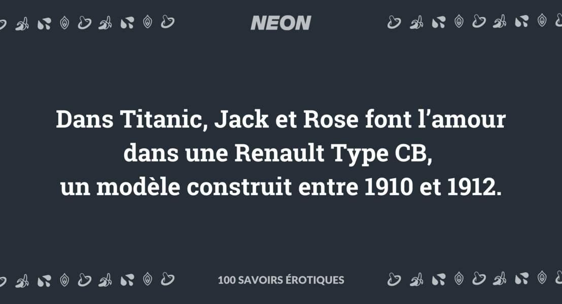 Dans Titanic, Jack et Rose font l'amour dans une Renault Type CB, un modèle construit entre 1910 et 1912.
