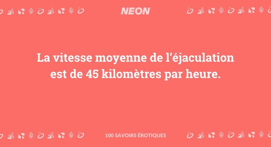 La vitesse moyenne de l'éjaculation est de 45 kilomètres par heure.