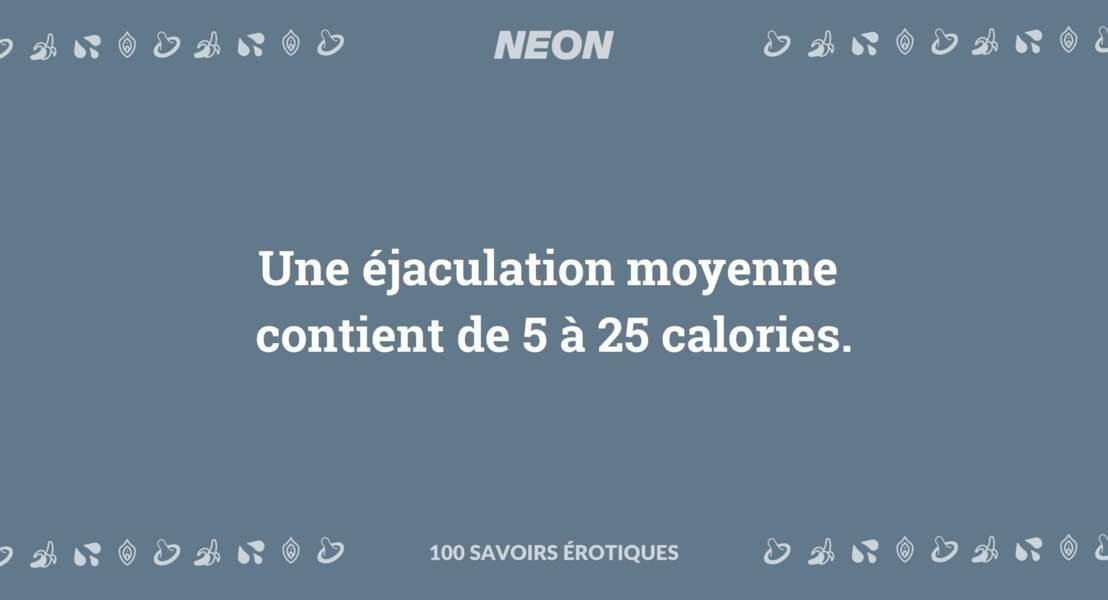 Une éjaculation moyenne contient de 5 à 25 calories.