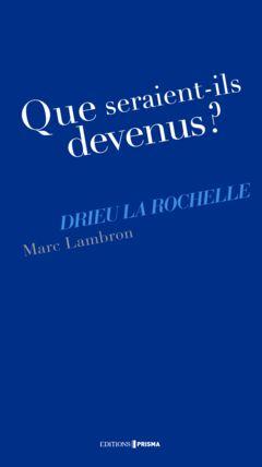EBOOK - Que seraient-ils devenus ? Drieu La Rochelle