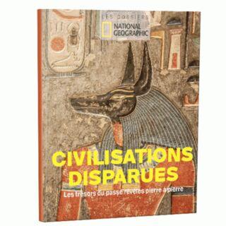 Civilisations disparues - Les trésors du passé révélés pierre à pierre