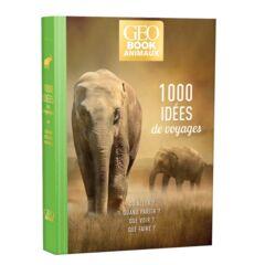 Geobook 1000 idées de voyages à la rencontre des animaux