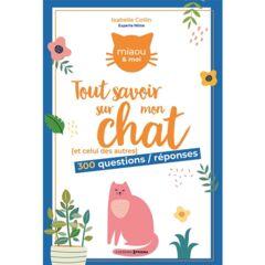 Tout savoir sur mon chat : 300 questions / réponses- Ebook