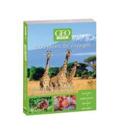 Geobook 1000 idées de voyages Animaux