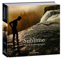 LIVRE - SUBLIME L ART DE LA PHOTOGRAPHIE - 39.90€ PMT CPT
